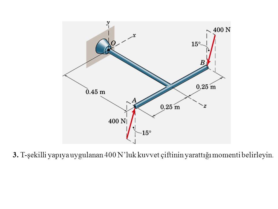 3. T-şekilli yapıya uygulanan 400 N'luk kuvvet çiftinin yarattığı momenti belirleyin.