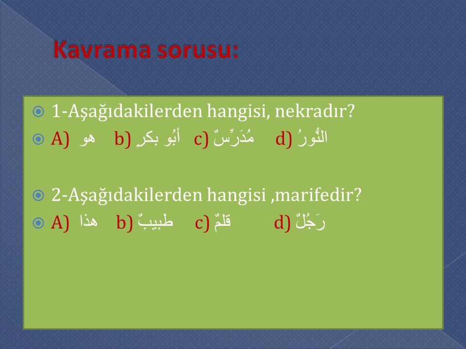 Kavrama sorusu: 1-Aşağıdakilerden hangisi, nekradır