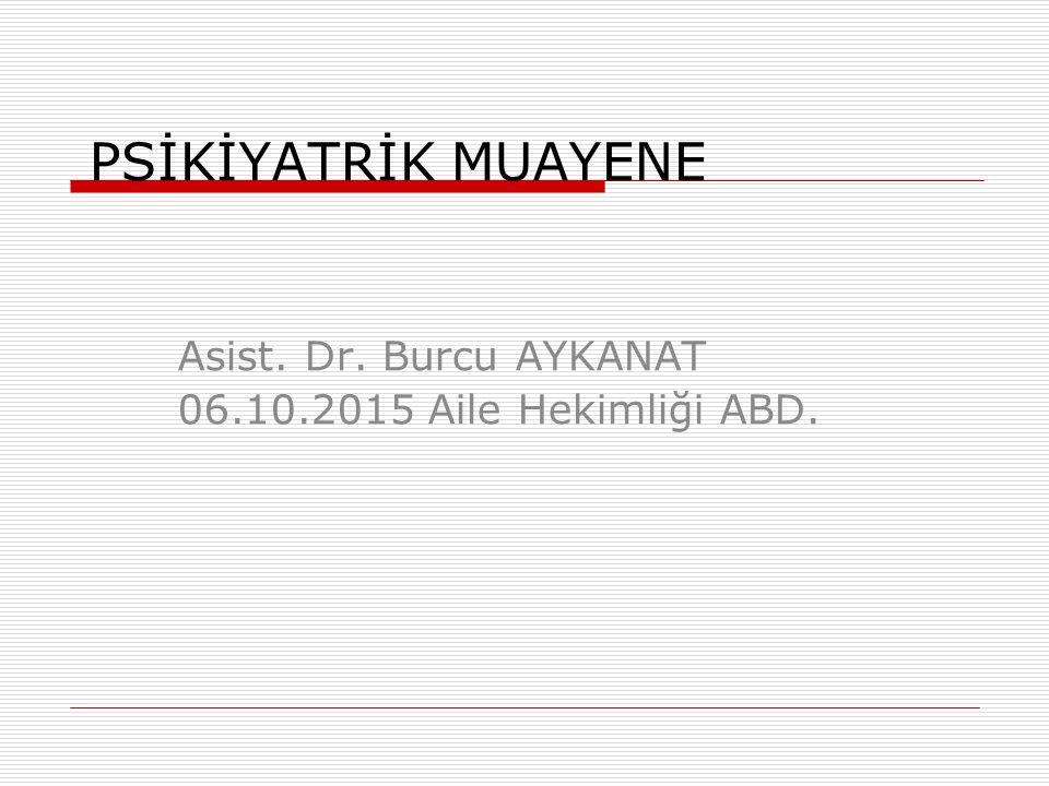 Asist. Dr. Burcu AYKANAT 06.10.2015 Aile Hekimliği ABD.