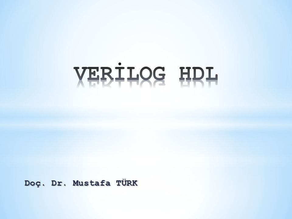 VERİLOG HDL Doç. Dr. Mustafa TÜRK