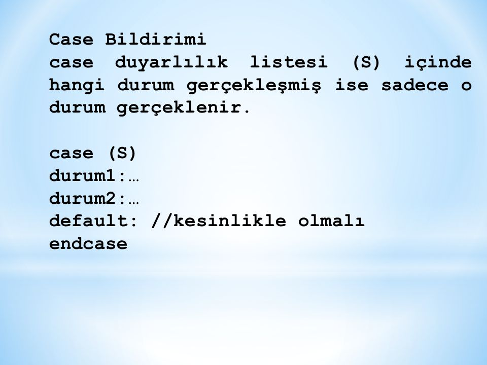 Case Bildirimi case duyarlılık listesi (S) içinde hangi durum gerçekleşmiş ise sadece o durum gerçeklenir.