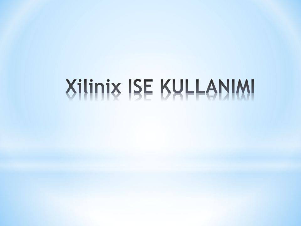 Xilinix ISE KULLANIMI