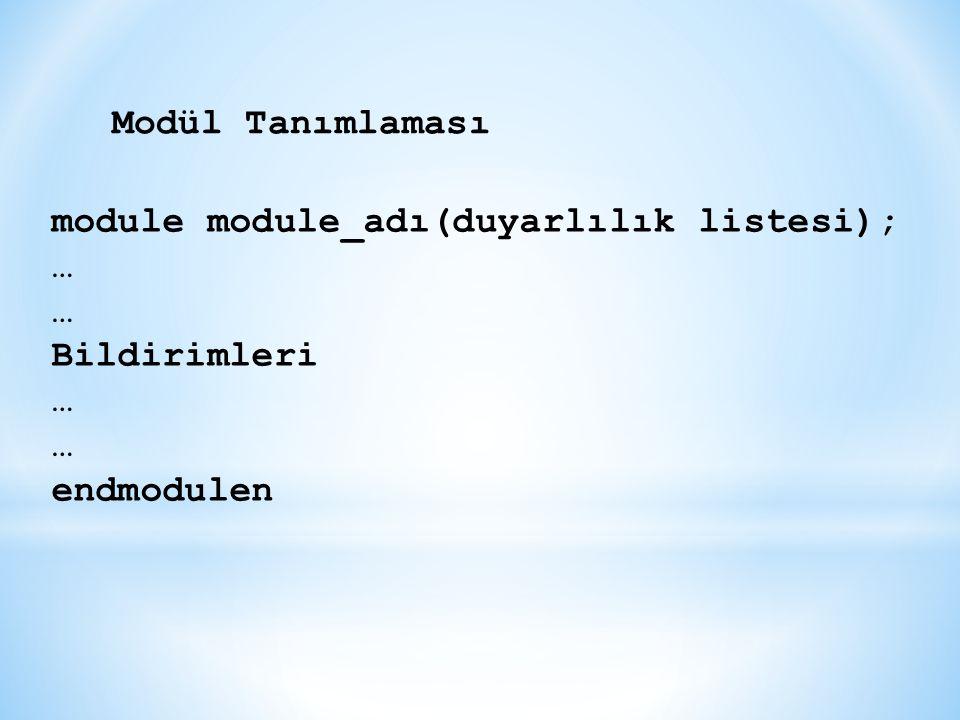 Modül Tanımlaması module module_adı(duyarlılık listesi); … Bildirimleri endmodulen