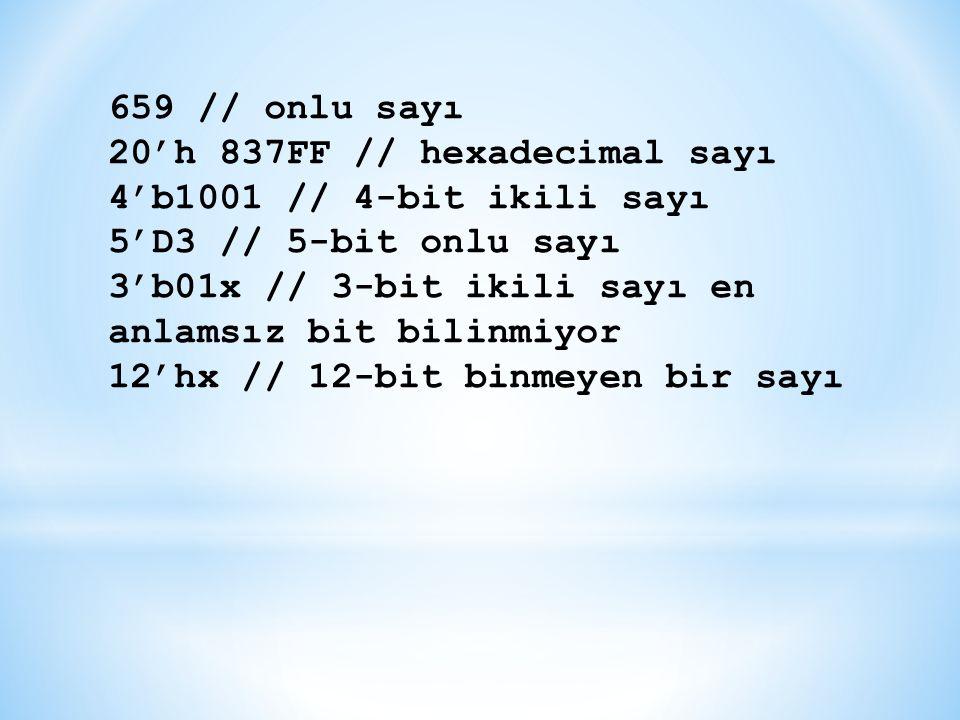 659 // onlu sayı 20'h 837FF // hexadecimal sayı. 4'b1001 // 4-bit ikili sayı. 5'D3 // 5-bit onlu sayı.