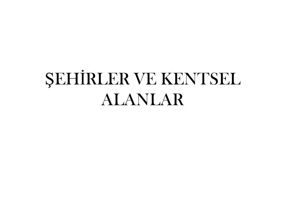 ŞEHİRLER VE KENTSEL ALANLAR