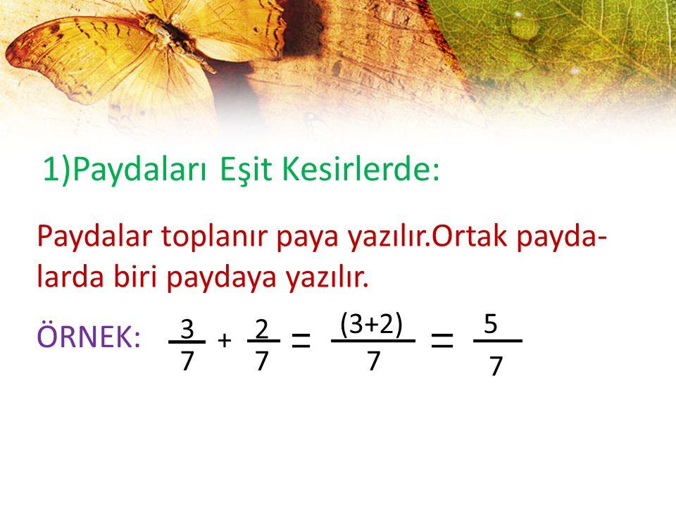 1)Paydaları Eşit Kesirlerde: