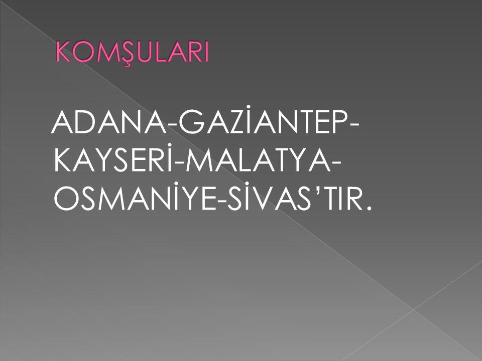 ADANA-GAZİANTEP-KAYSERİ-MALATYA-OSMANİYE-SİVAS'TIR.