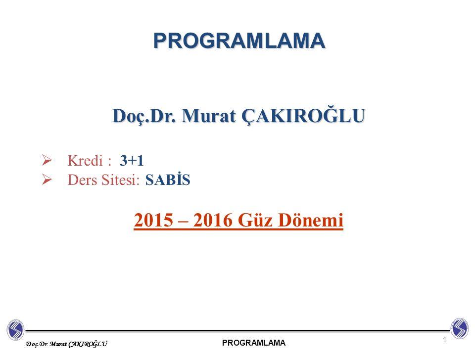 PROGRAMLAMA Doç.Dr. Murat ÇAKIROĞLU 2015 – 2016 Güz Dönemi Kredi : 3+1