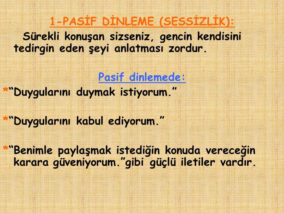 1-PASİF DİNLEME (SESSİZLİK):
