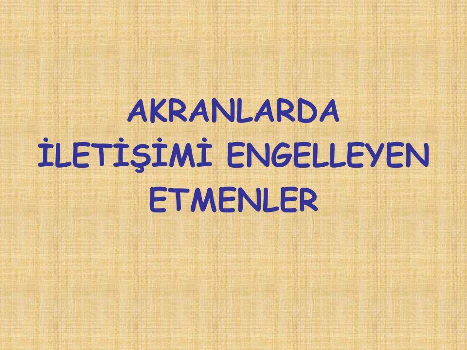 AKRANLARDA İLETİŞİMİ ENGELLEYEN ETMENLER