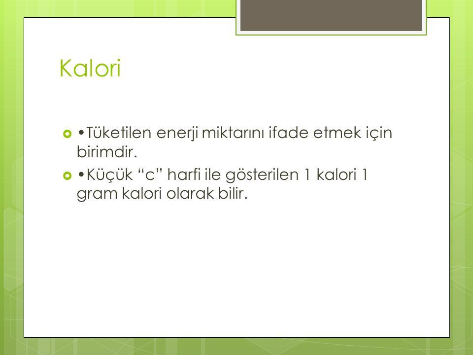 Kalori •Tüketilen enerji miktarını ifade etmek için birimdir.