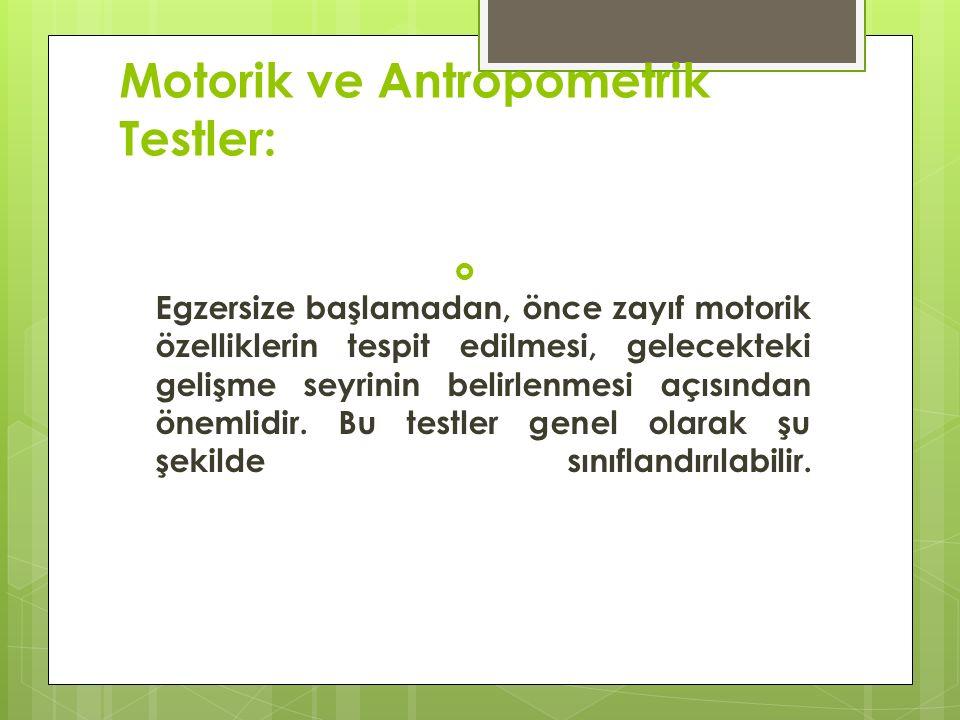 Motorik ve Antropometrik Testler: