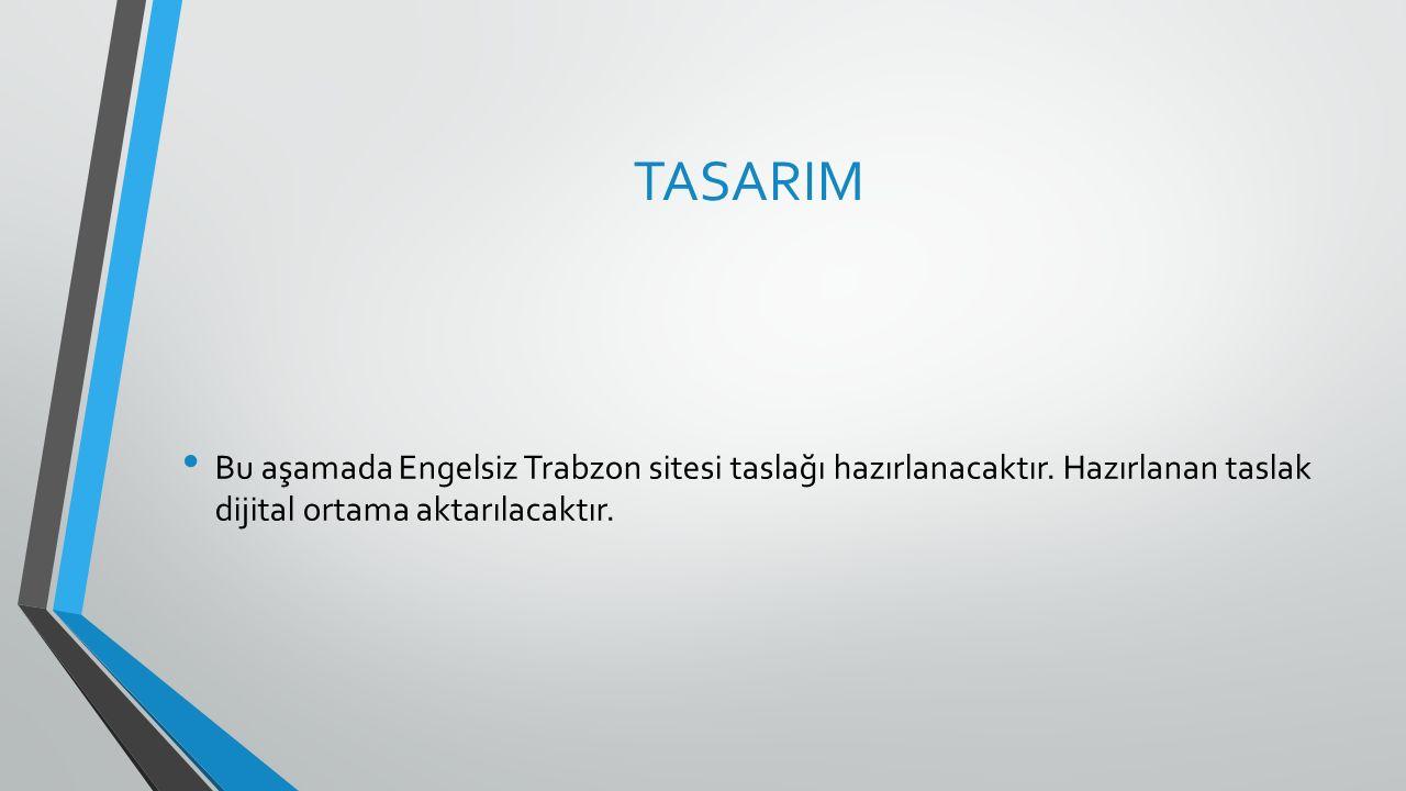 TASARIM Bu aşamada Engelsiz Trabzon sitesi taslağı hazırlanacaktır.