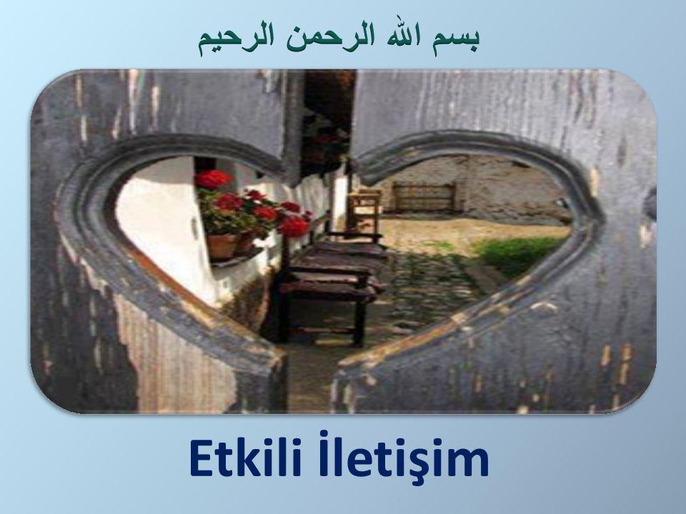 بسم الله الرحمن الرحيم Etkili İletişim