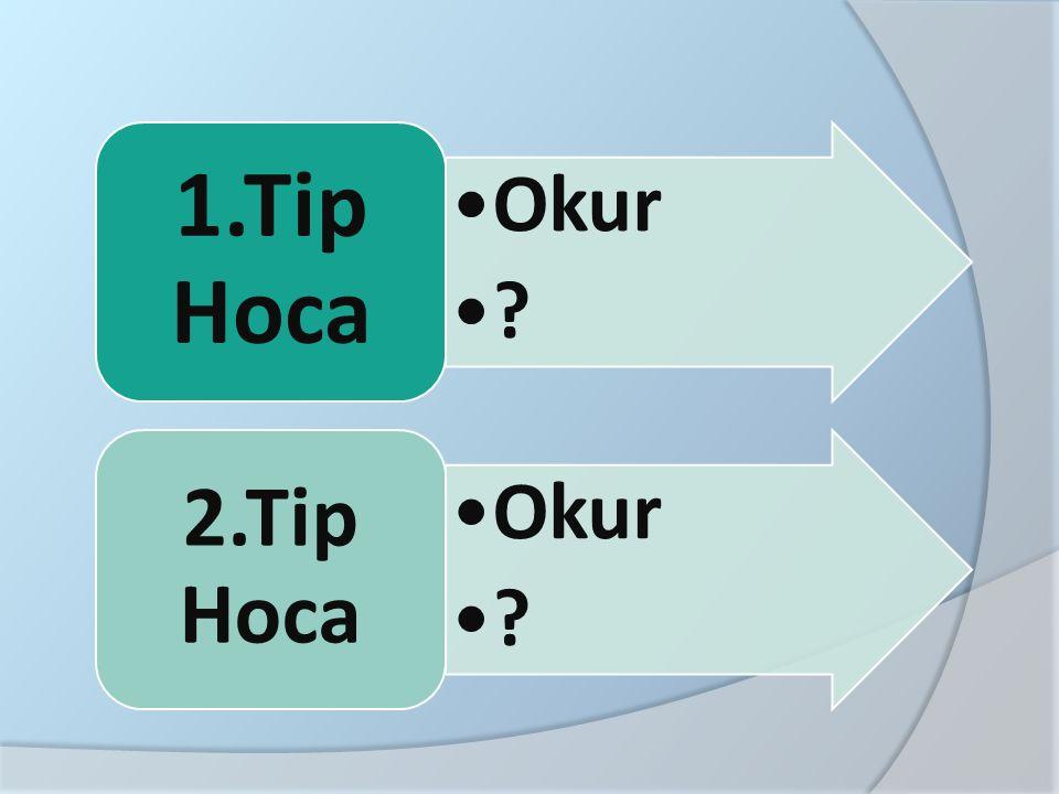 1.Tip Hoca Okur 2.Tip Hoca
