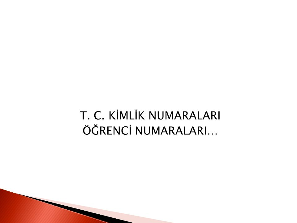 T. C. KİMLİK NUMARALARI ÖĞRENCİ NUMARALARI…