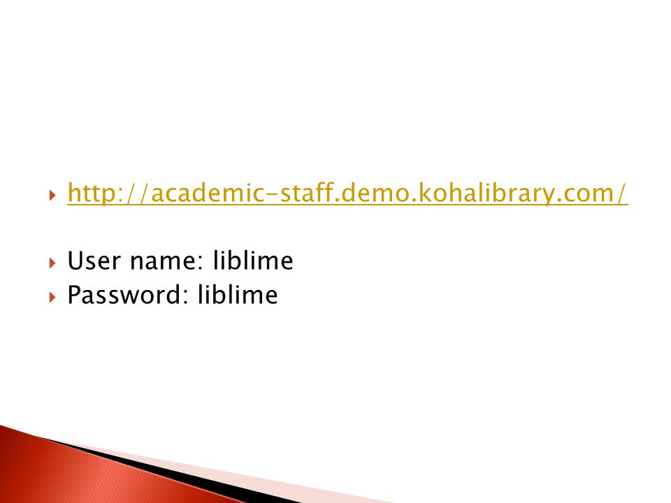 http://academic-staff.demo.kohalibrary.com/ User name: liblime Password: liblime