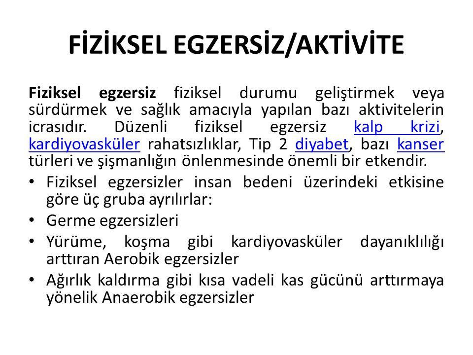 FİZİKSEL EGZERSİZ/AKTİVİTE