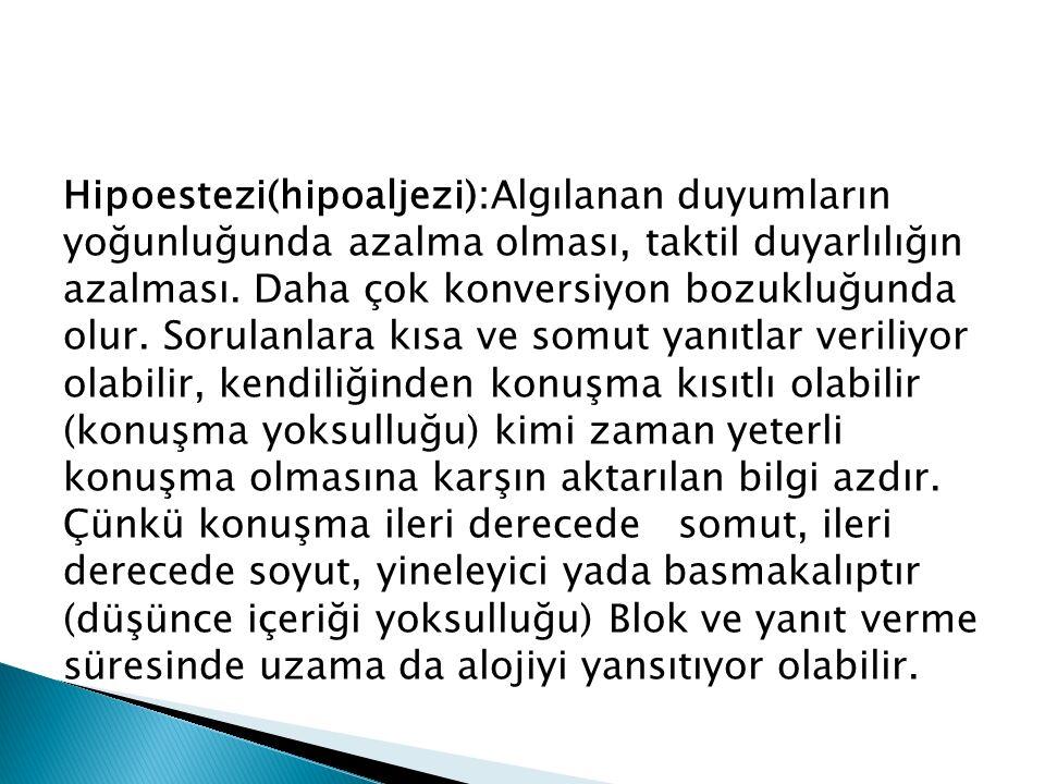 Hipoestezi(hipoaljezi):Algılanan duyumların yoğunluğunda azalma olması, taktil duyarlılığın azalması.