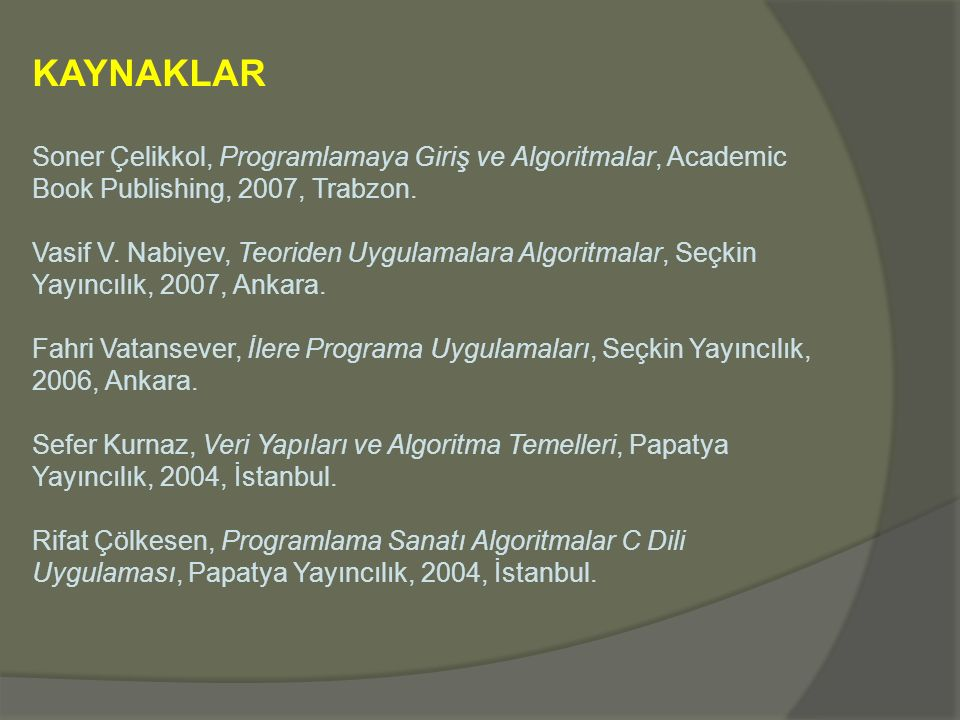 KAYNAKLAR Soner Çelikkol, Programlamaya Giriş ve Algoritmalar, Academic Book Publishing, 2007, Trabzon.