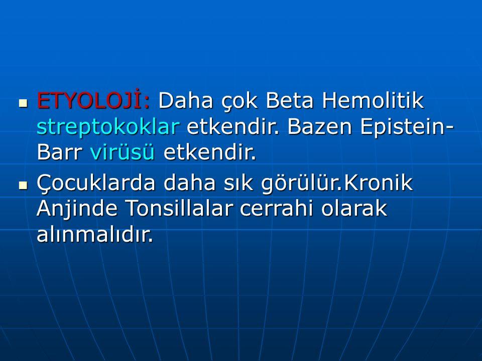 ETYOLOJİ: Daha çok Beta Hemolitik streptokoklar etkendir