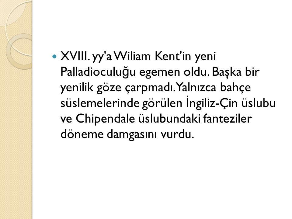 XVIII. yy a Wiliam Kent in yeni Palladioculuğu egemen oldu
