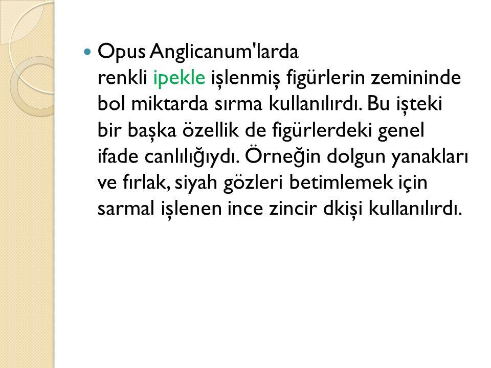 Opus Anglicanum larda renkli ipekle işlenmiş figürlerin zemininde bol miktarda sırma kullanılırdı.