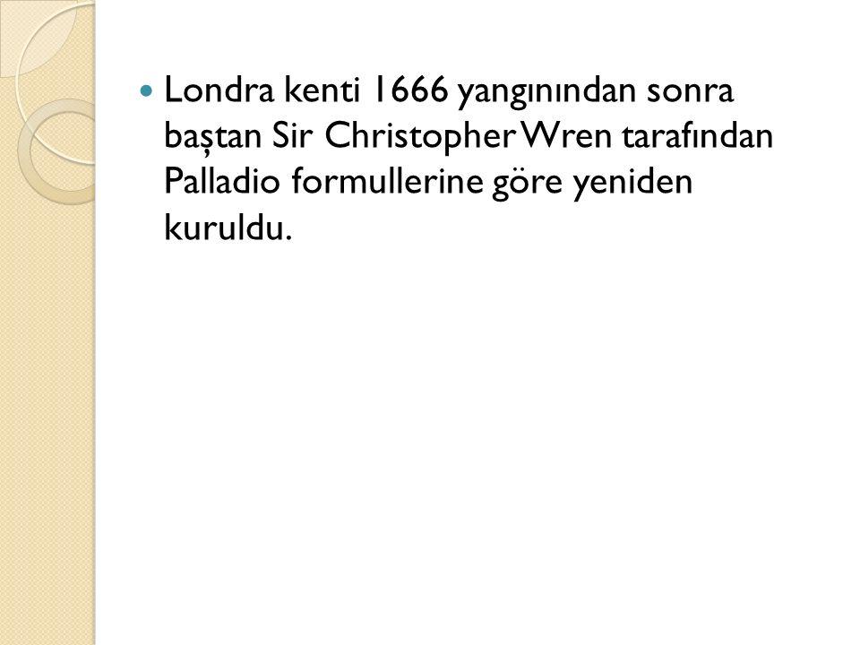 Londra kenti 1666 yangınından sonra baştan Sir Christopher Wren tarafından Palladio formullerine göre yeniden kuruldu.