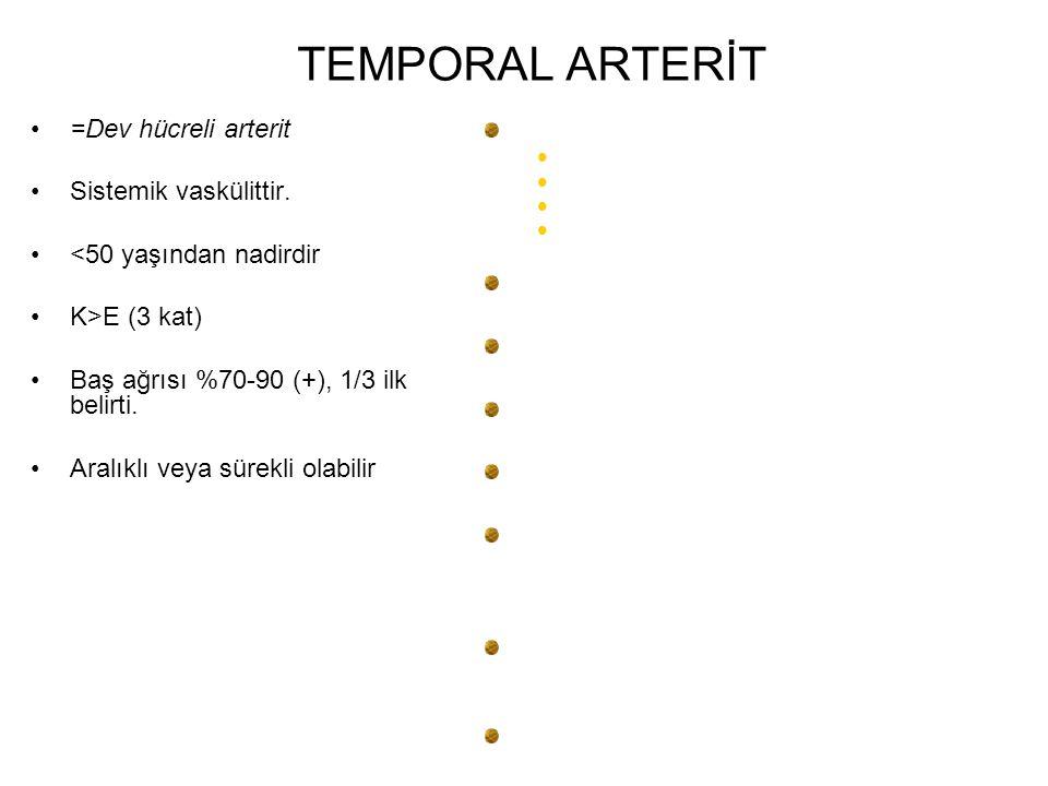 TEMPORAL ARTERİT =Dev hücreli arterit Baş ağrısı dışında
