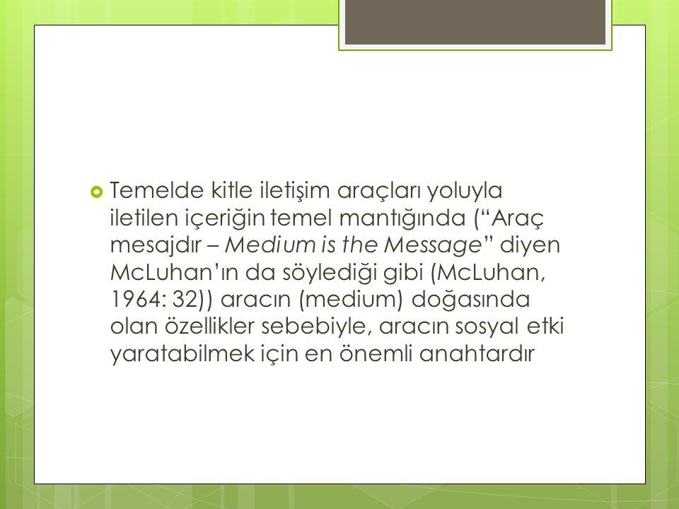 Temelde kitle iletişim araçları yoluyla iletilen içeriğin temel mantığında ( Araç mesajdır – Medium is the Message diyen McLuhan'ın da söylediği gibi (McLuhan, 1964: 32)) aracın (medium) doğasında olan özellikler sebebiyle, aracın sosyal etki yaratabilmek için en önemli anahtardır