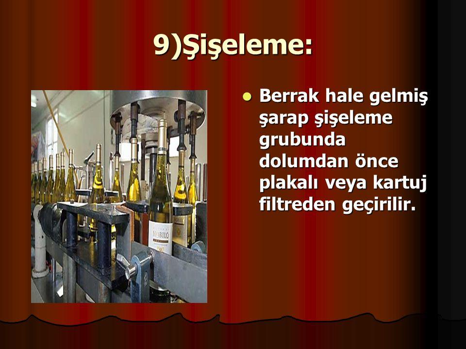 9)Şişeleme: Berrak hale gelmiş şarap şişeleme grubunda dolumdan önce plakalı veya kartuj filtreden geçirilir.