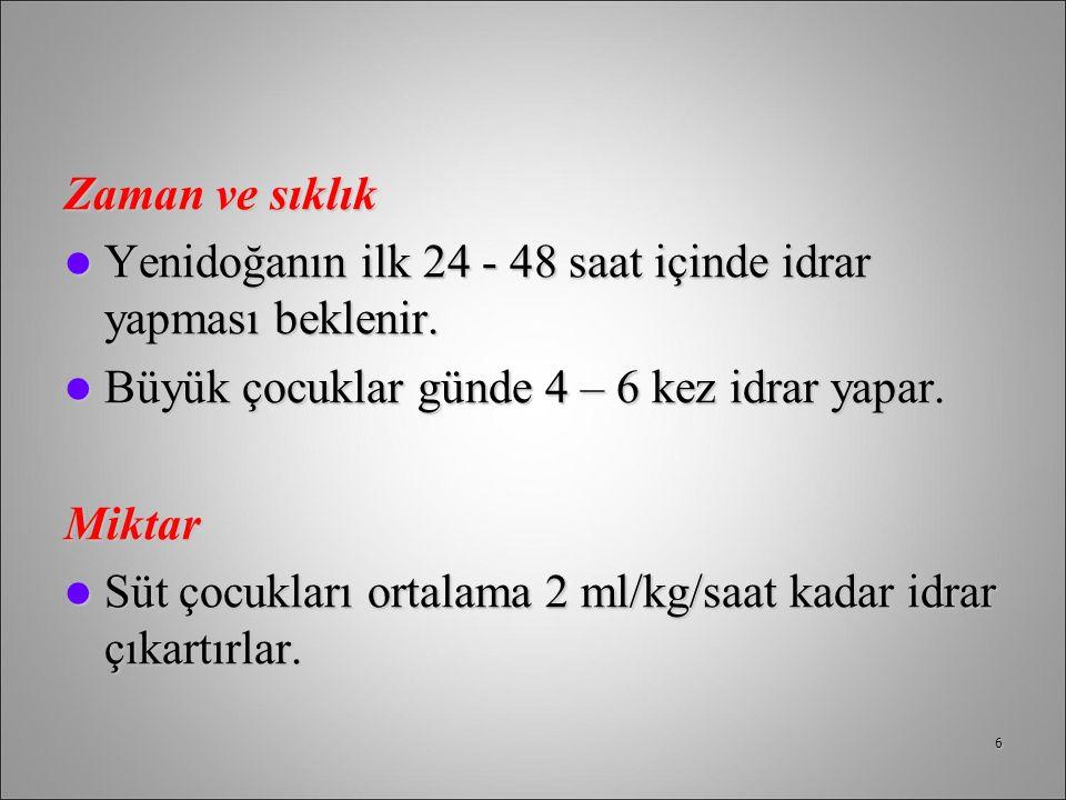 Zaman ve sıklık Yenidoğanın ilk 24 - 48 saat içinde idrar yapması beklenir. Büyük çocuklar günde 4 – 6 kez idrar yapar.