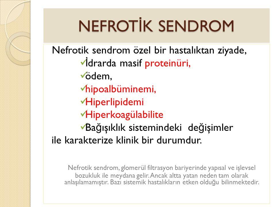 NEFROTİK SENDROM Nefrotik sendrom özel bir hastalıktan ziyade,