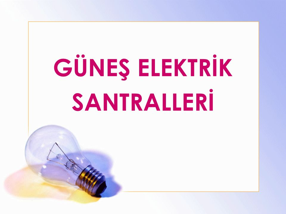 GÜNEŞ ELEKTRİK SANTRALLERİ