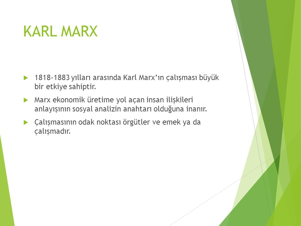 KARL MARX 1818-1883 yılları arasında Karl Marx'ın çalışması büyük bir etkiye sahiptir.