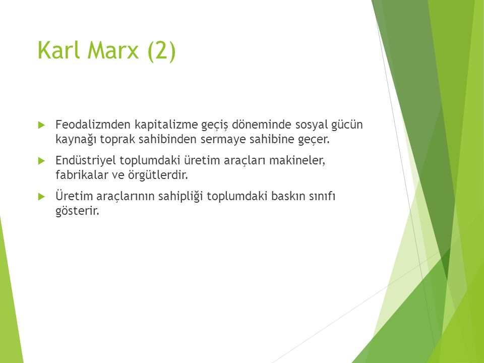 Karl Marx (2) Feodalizmden kapitalizme geçiş döneminde sosyal gücün kaynağı toprak sahibinden sermaye sahibine geçer.