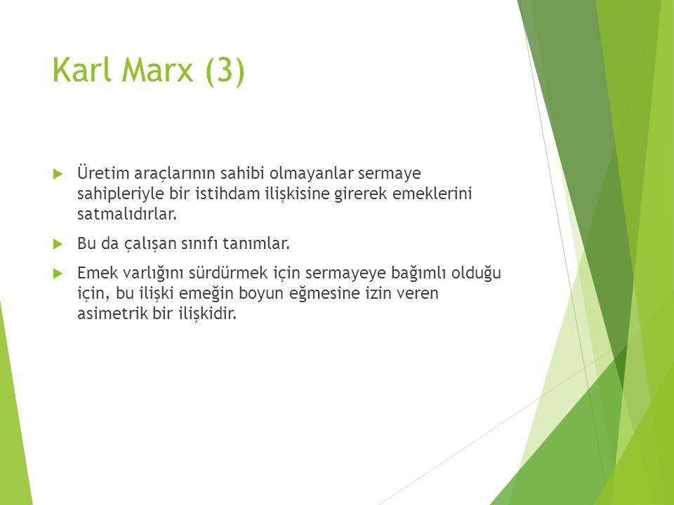 Karl Marx (3) Üretim araçlarının sahibi olmayanlar sermaye sahipleriyle bir istihdam ilişkisine girerek emeklerini satmalıdırlar.