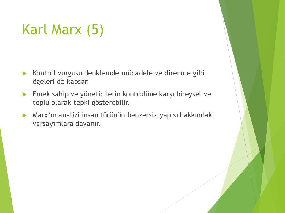 Karl Marx (5) Kontrol vurgusu denklemde mücadele ve direnme gibi ögeleri de kapsar.