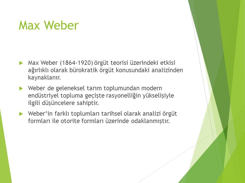 Max Weber Max Weber (1864-1920) örgüt teorisi üzerindeki etkisi ağırlıklı olarak bürokratik örgüt konusundaki analizinden kaynaklanır.