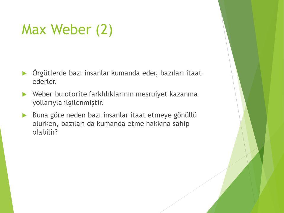 Max Weber (2) Örgütlerde bazı insanlar kumanda eder, bazıları itaat ederler.