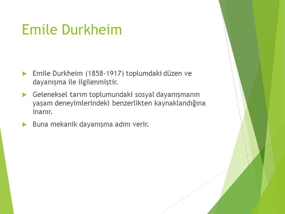 Emile Durkheim Emile Durkheim (1858-1917) toplumdaki düzen ve dayanışma ile ilgilenmiştir.