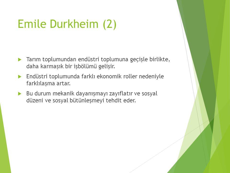 Emile Durkheim (2) Tarım toplumundan endüstri toplumuna geçişle birlikte, daha karmaşık bir işbölümü gelişir.