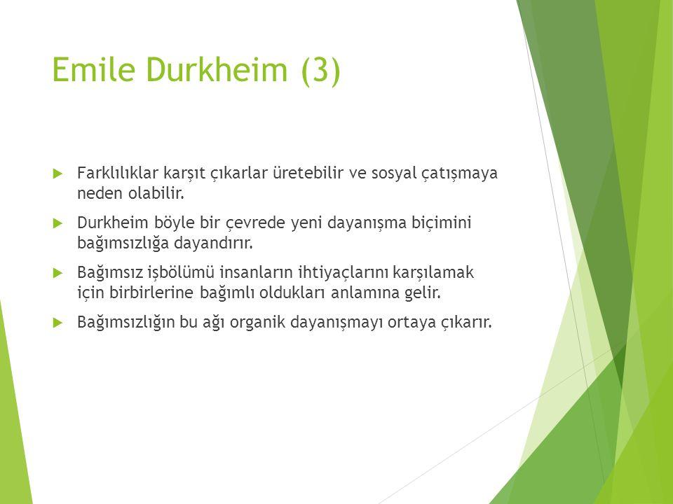 Emile Durkheim (3) Farklılıklar karşıt çıkarlar üretebilir ve sosyal çatışmaya neden olabilir.