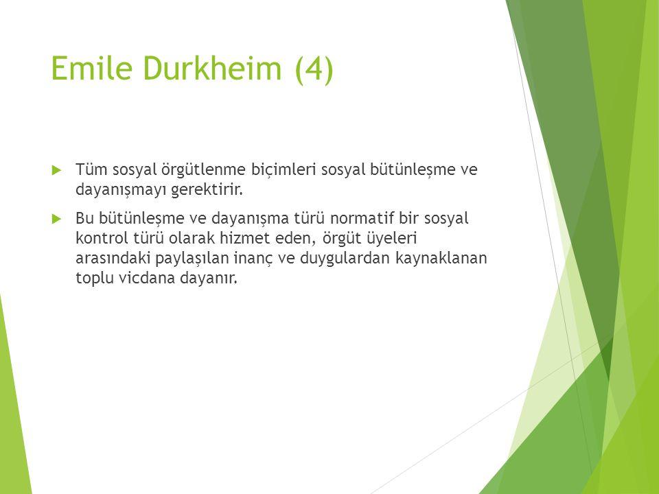 Emile Durkheim (4) Tüm sosyal örgütlenme biçimleri sosyal bütünleşme ve dayanışmayı gerektirir.