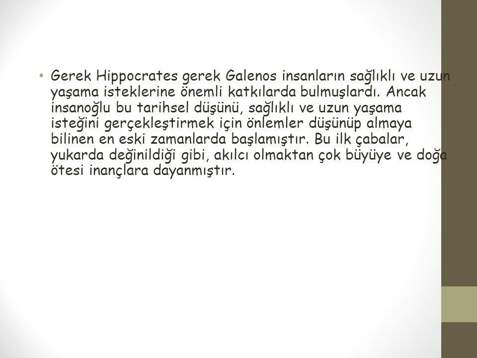 Gerek Hippocrates gerek Galenos insanların sağlıklı ve uzun yaşama isteklerine önemli katkılarda bulmuşlardı.