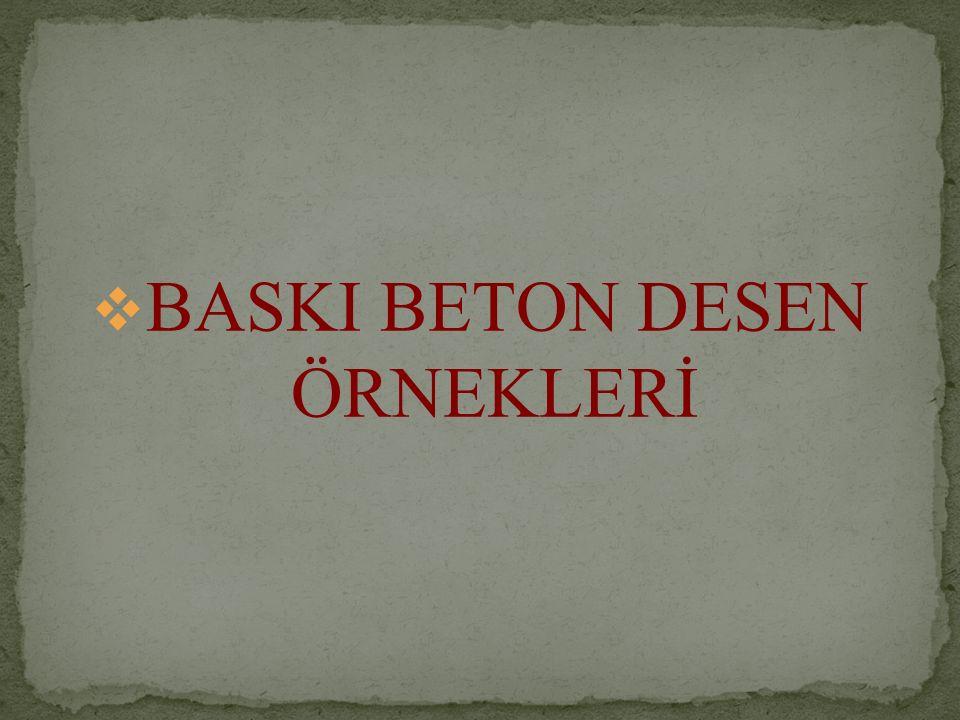 BASKI BETON DESEN ÖRNEKLERİ