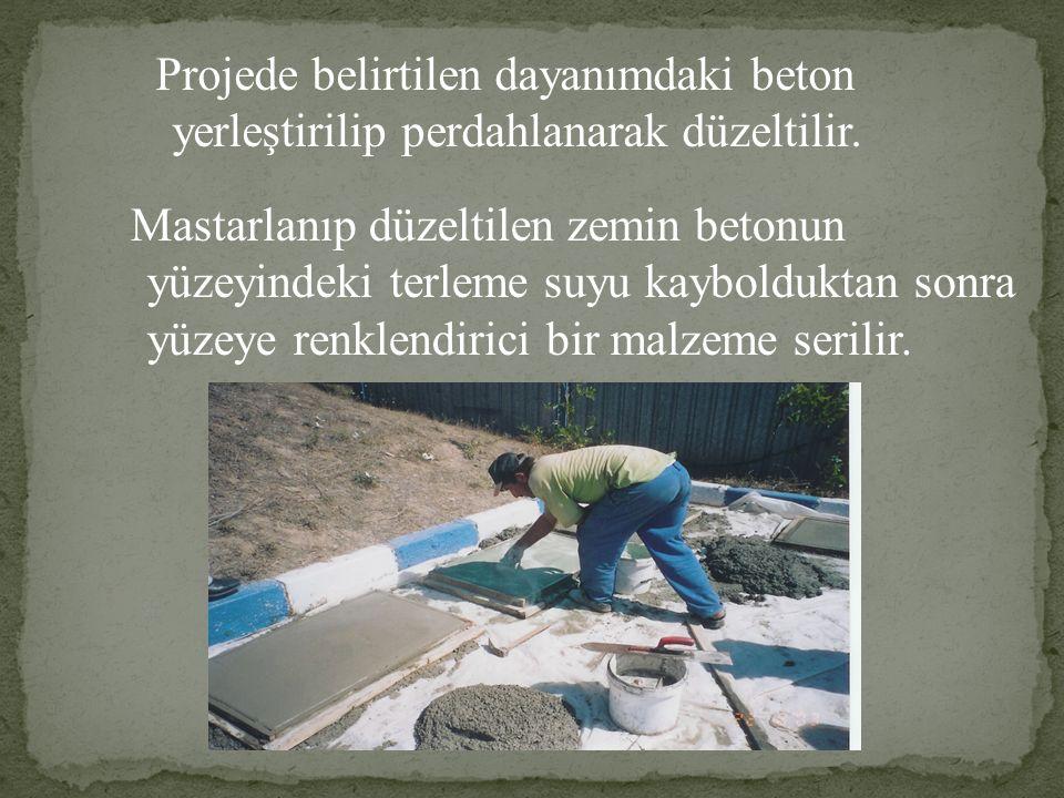 Projede belirtilen dayanımdaki beton yerleştirilip perdahlanarak düzeltilir.
