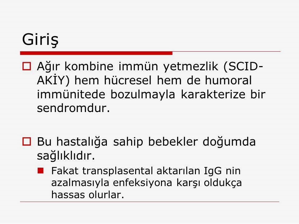 Giriş Ağır kombine immün yetmezlik (SCID-AKİY) hem hücresel hem de humoral immünitede bozulmayla karakterize bir sendromdur.
