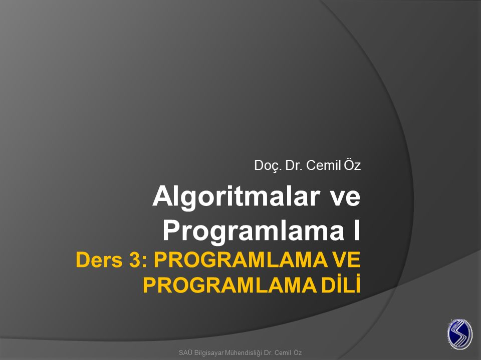 Algoritmalar ve Programlama I Ders 3: PROGRAMLAMA VE PROGRAMLAMA DİLİ