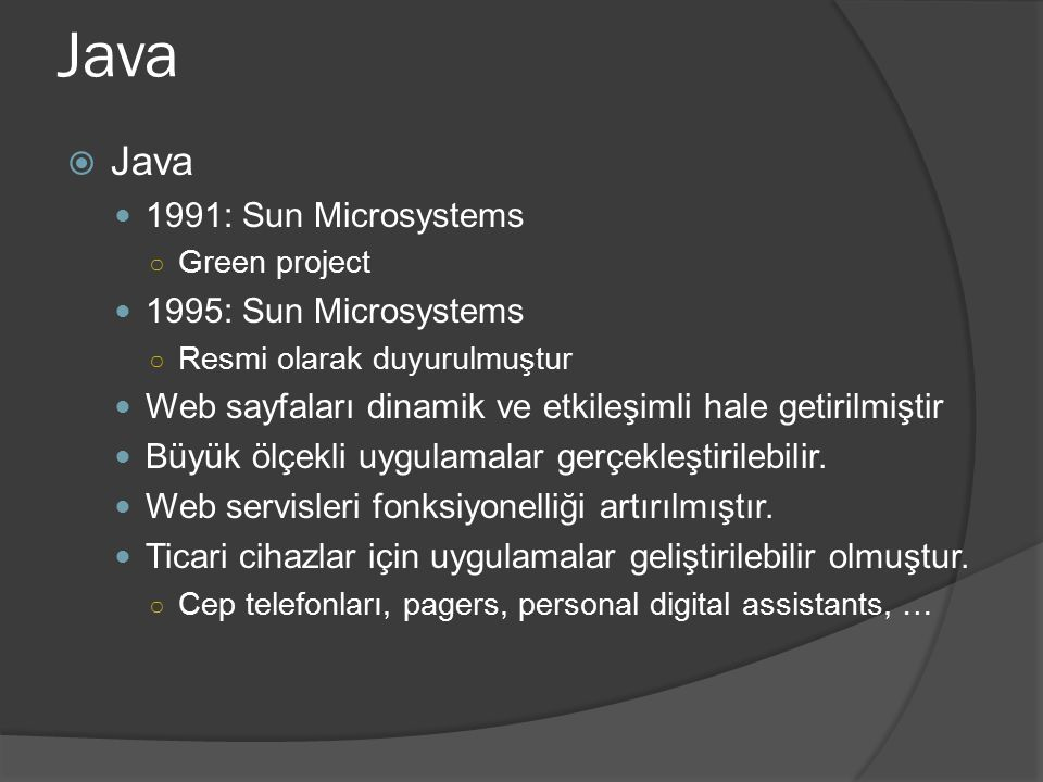 Java Java 1991: Sun Microsystems 1995: Sun Microsystems